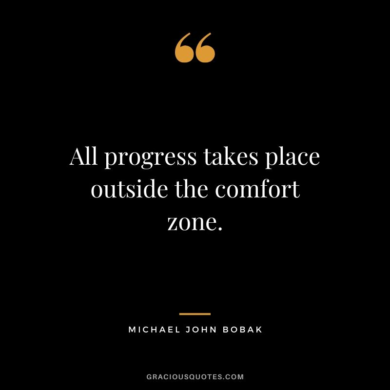 All progress takes place outside the comfort zone. - Michael John Bobak #success #quotes #life #successquotes