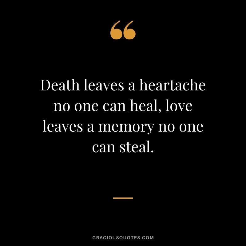 Death leaves a heartache no one can heal, love leaves a memory no one can steal. #quotes #memories
