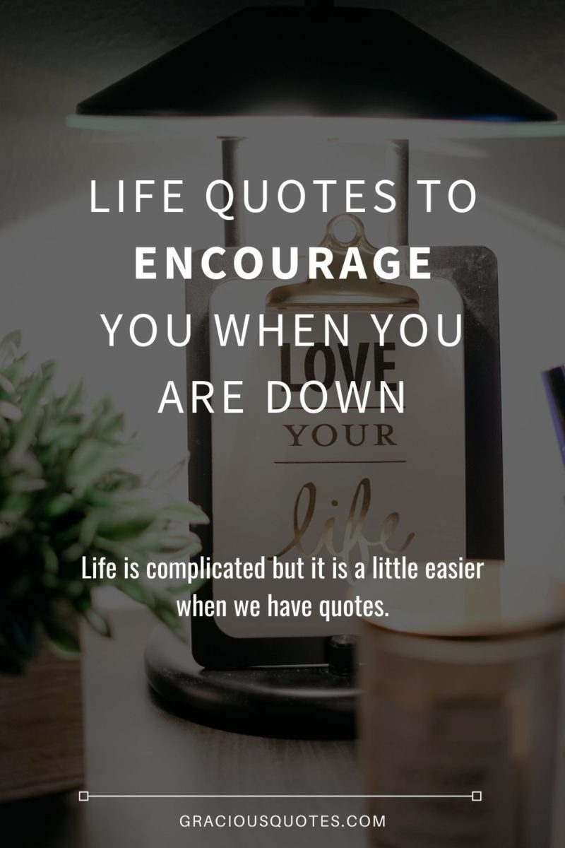 Life-Quotes-to-Encourage-You-When-You-Are-Down-Gracious-Quotes