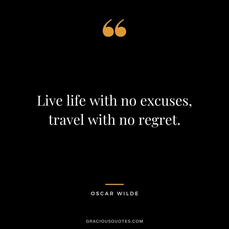 Live life with no excuses travel with no regret. - Oscar Wilde #travel #quotes #travelquotes