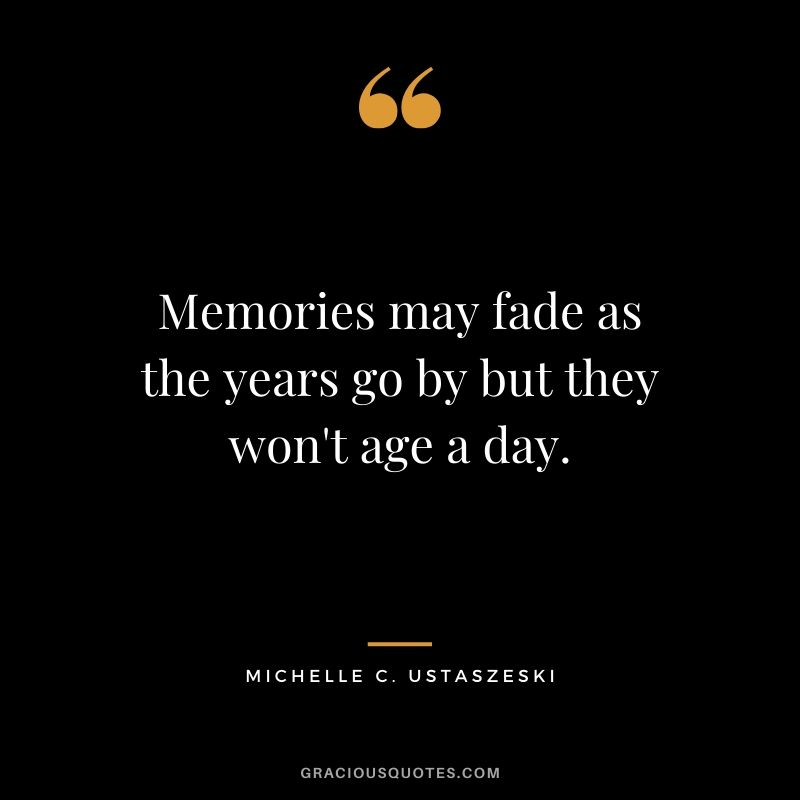 Memories may fade as the years go by but they won't age a day. #quotes #memories