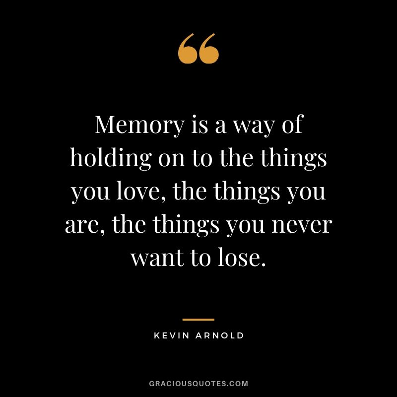 Memory is a way of holding on to the things you love, the things you are, the things you never want to lose. #quotes #memories