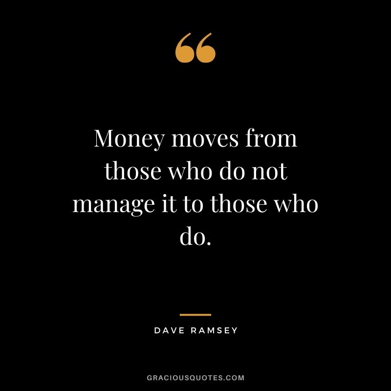 Money moves from those who do not manage it to those who do. - Dave Ramsey #money #quotes #success