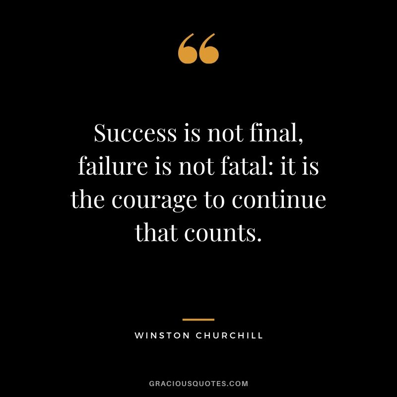 Success is not final, failure is not fatal, it is the courage to continue that counts. - Winston Churchill #success #quotes #life #successquotes