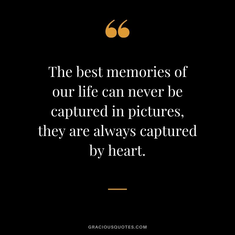 The best memories of our life can never be captured in pictures, they are always captured by heart. #quotes #memories