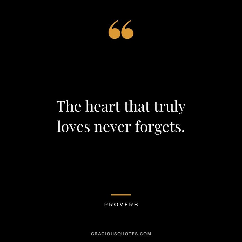 The heart that truly loves never forgets. - Proverb #quotes #memories