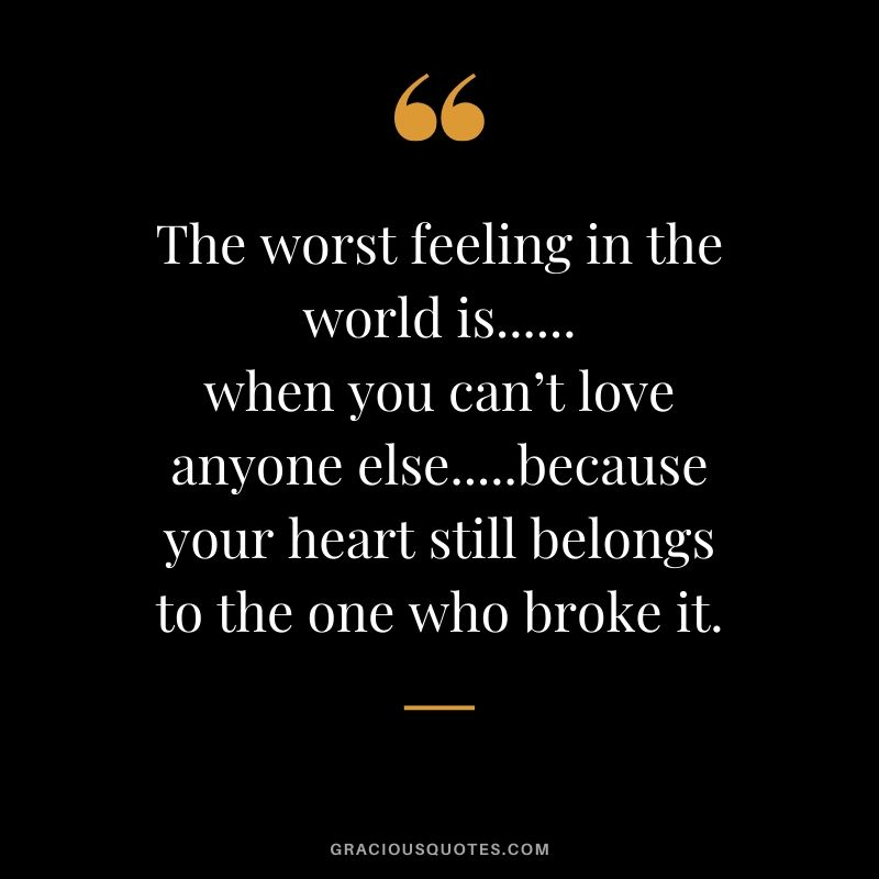 The worst feeling in the world is...... when you can't love anyone else.....because your heart still belongs to the one who broke it. #sad #memory #quotes