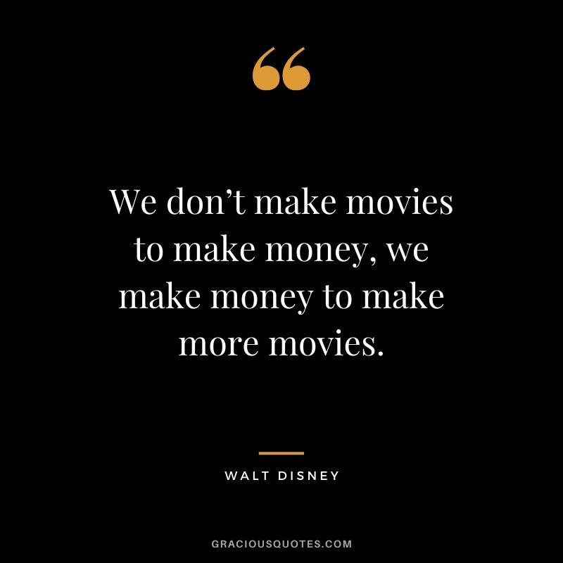 We don't make movies to make money, we make money to make more movies. - Walt Disney #money #quotes #success #waltdisney