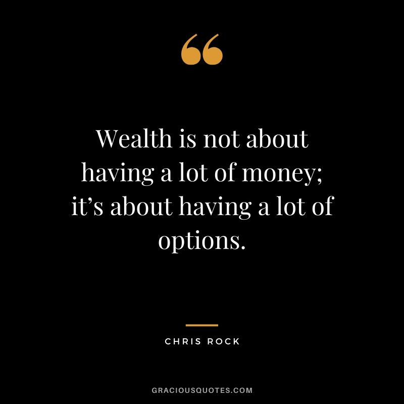 Wealth is not about having a lot of money; it's about having a lot of options. - Chris Rock #money #quotes #success