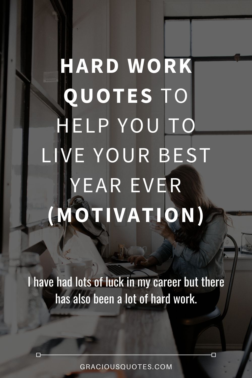 Hard Work Quotes to Help You to Live Your Best Year Ever (MOTIVATION) - Gracious Quotes #hardwork #workinghard #motivation #quotes #graciousquotes