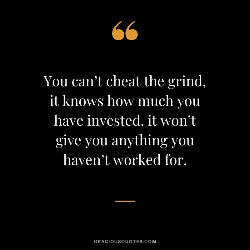 You can't cheat the grind, it knows how much you have invested, it won't give you anything you haven't worked for.