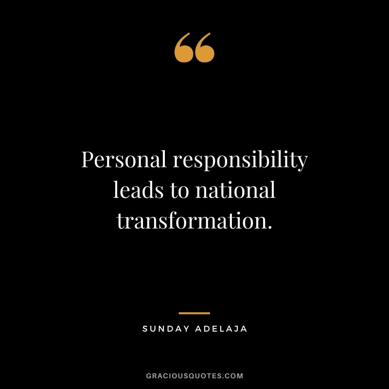 Personal responsibility leads to national transformation. - Sunday Adelaja