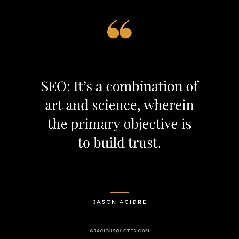 SEO: It's a combination of art and science, wherein the primary objective is to build trust. - Jason Acidre