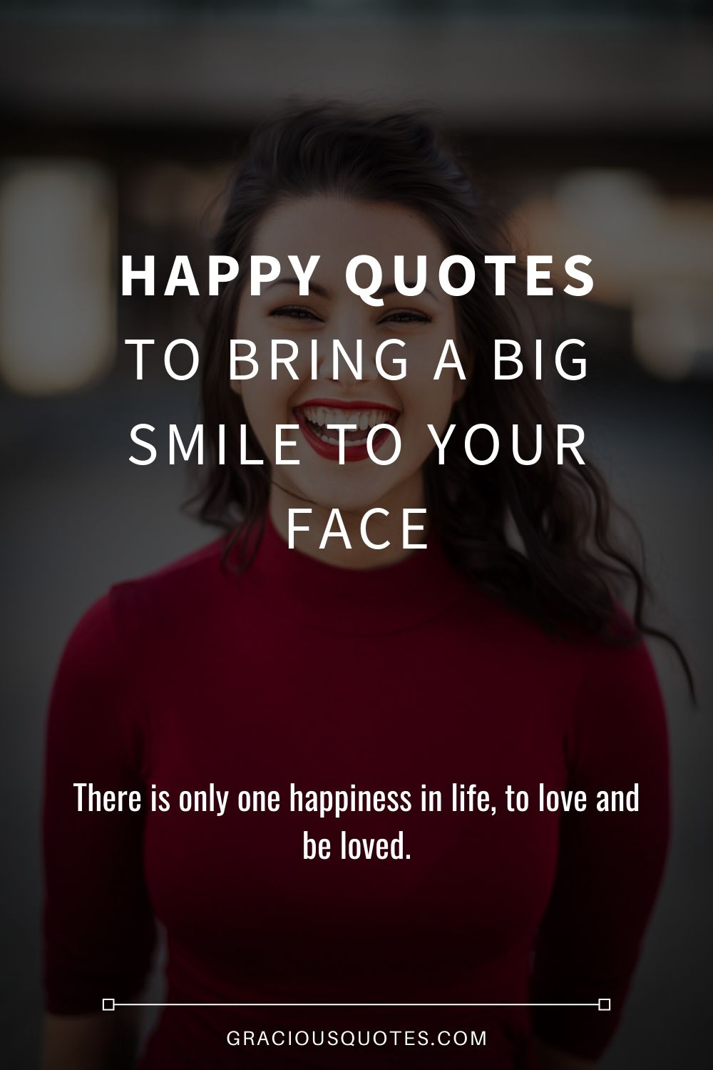Happy Quotes to Bring a BIG Smile to Your Face - Gracious Quotes