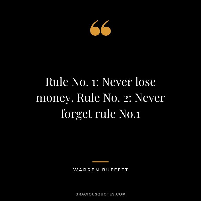 Rule No. 1: Never lose money. Rule No. 2: Never forget rule No.1 - Warren Buffett