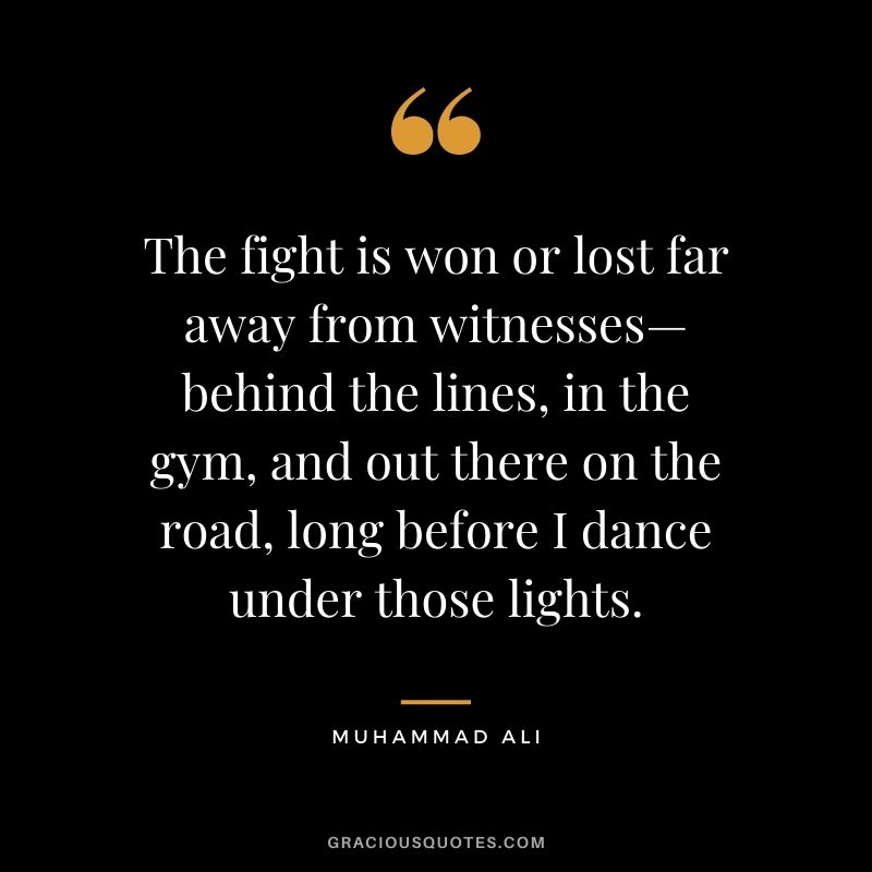 The fight is won or lost far away from witnesses—behind the lines, in the gym, and out there on the road, long before I dance under those lights.