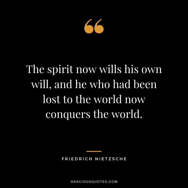 The spirit now wills his own will, and he who had been lost to the world now conquers the world.