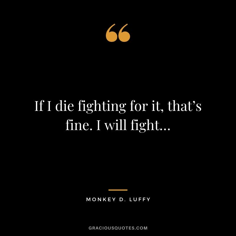 If I die fighting for it, that's fine. I will fight…