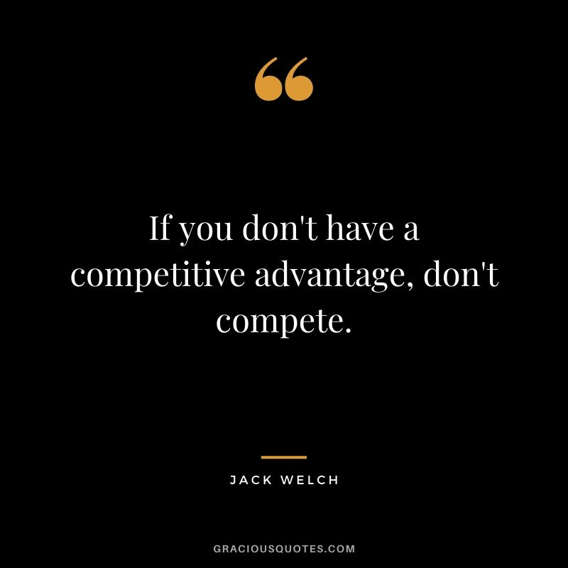 If you don't have a competitive advantage, don't compete.