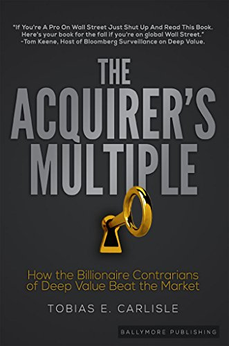 The Acquirer's Multiple: How the Billionaire Contrarians of Deep Value Beat the Market