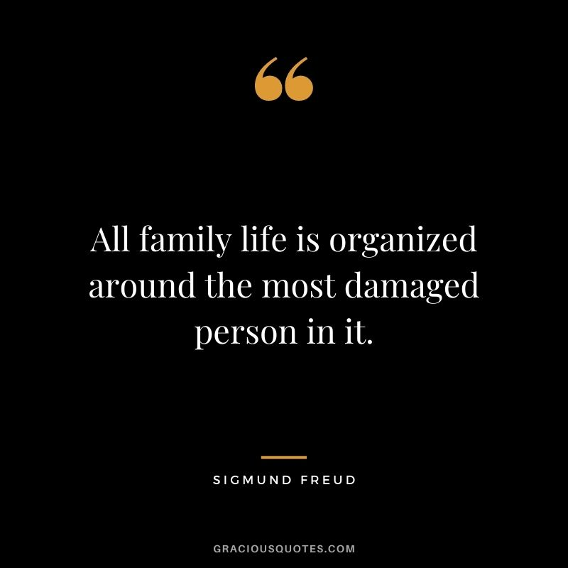 All family life is organized around the most damaged person in it.