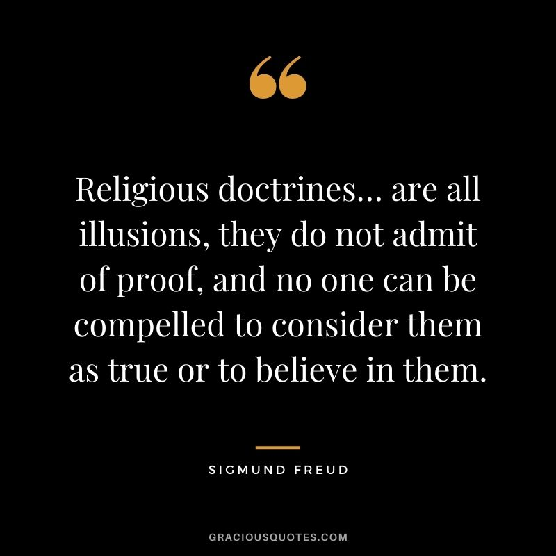 Religious doctrines… are all illusions, they do not admit of proof, and no one can be compelled to consider them as true or to believe in them.
