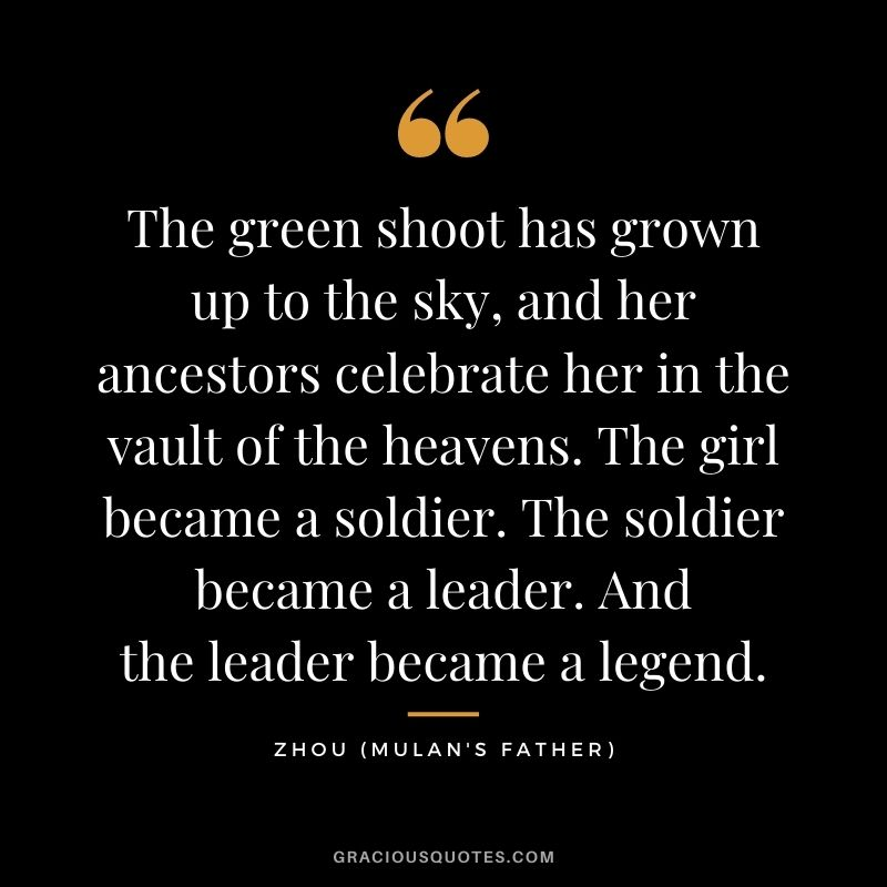 The green shoot has grown up to the sky, and her ancestors celebrate her in the vault of the heavens. The girl became a soldier. The soldier became a leader. And the leader became a legend.