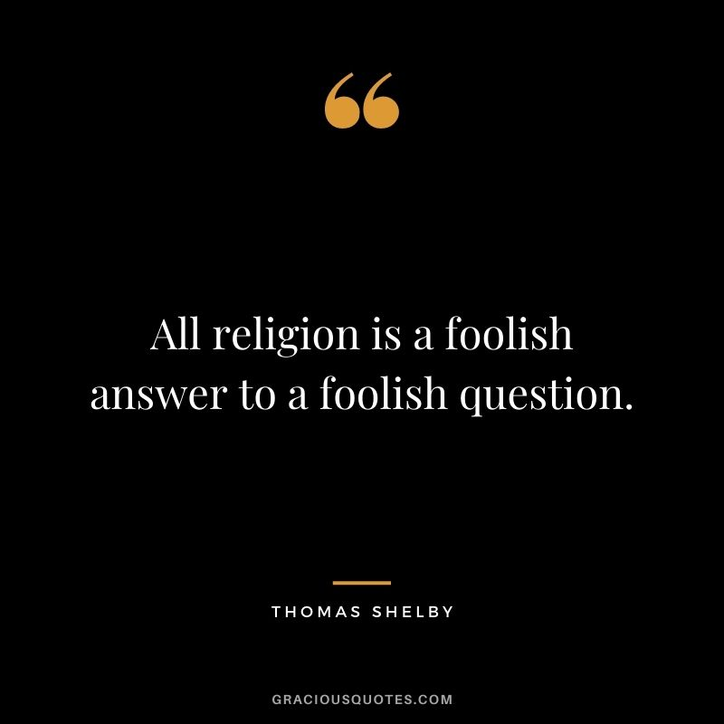 All religion is a foolish answer to a foolish question.