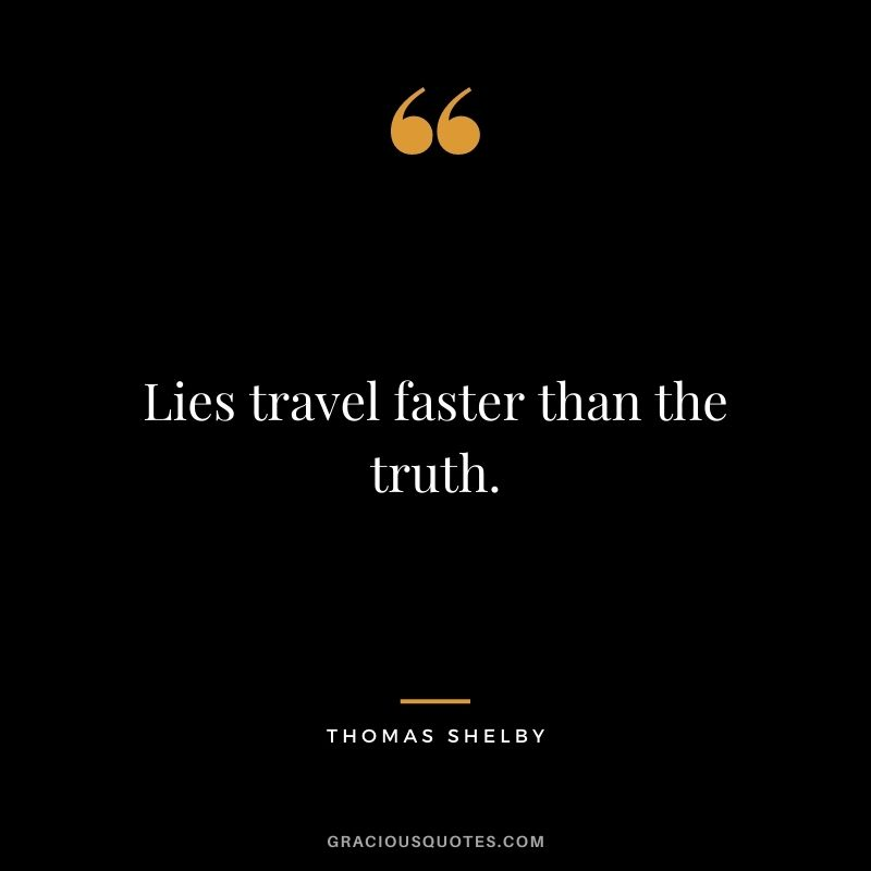 Lies travel faster than the truth.