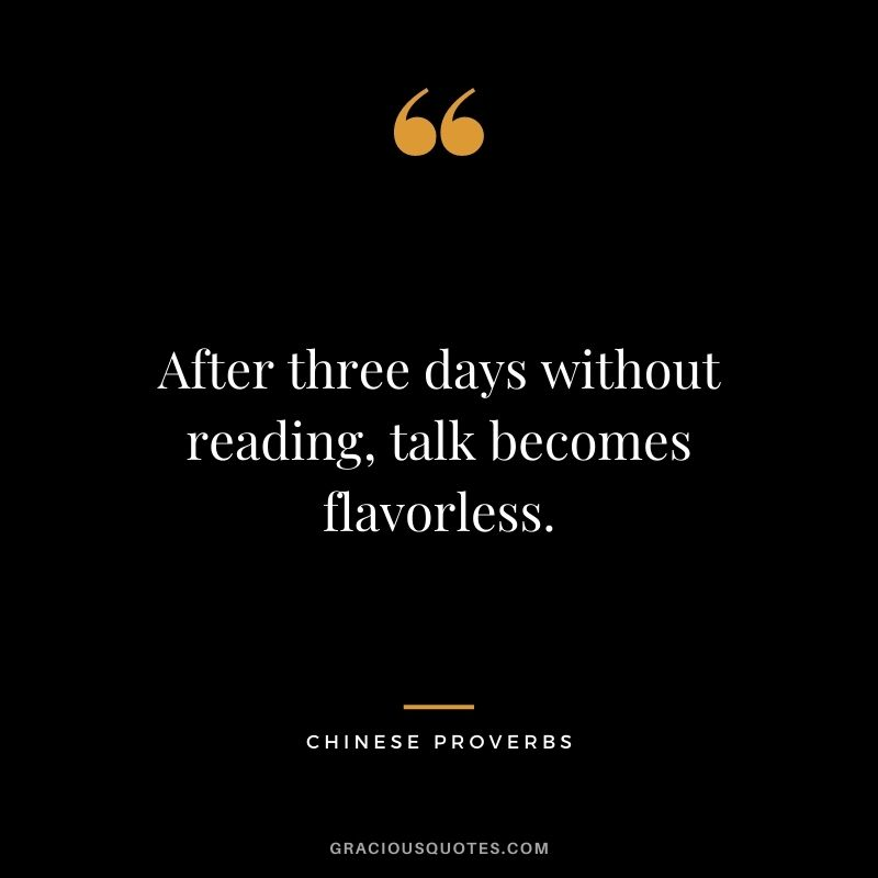 After three days without reading, talk becomes flavorless.