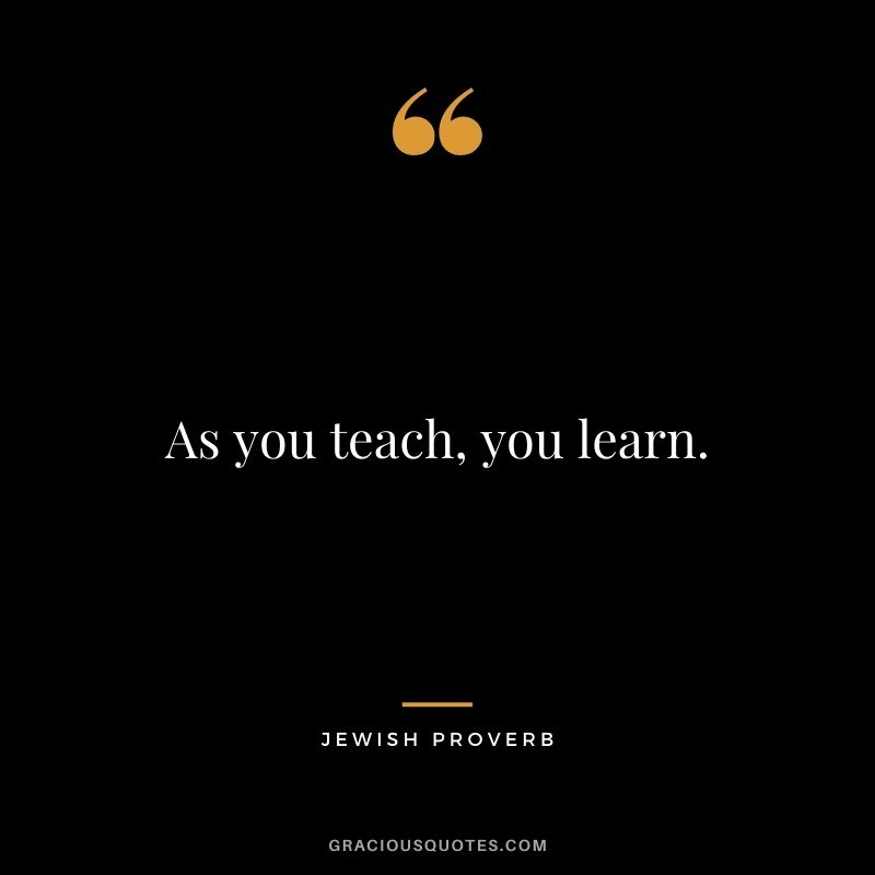 As you teach, you learn.