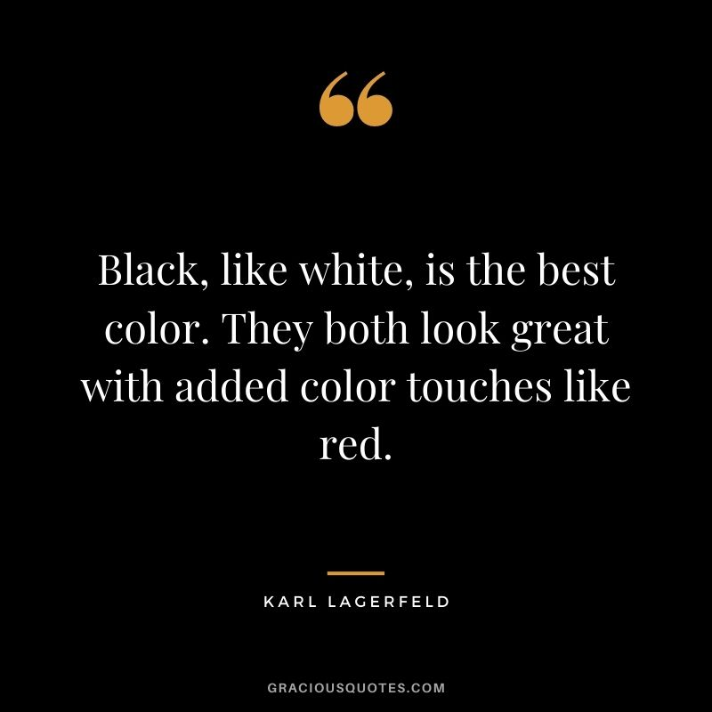 Black, like white, is the best color. They both look great with added color touches like red.
