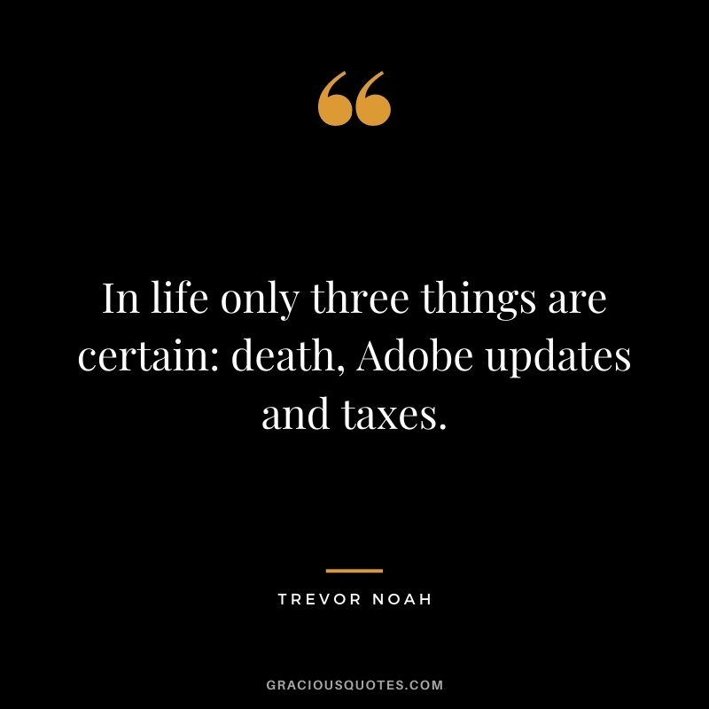 In life only three things are certain death, Adobe updates and taxes.