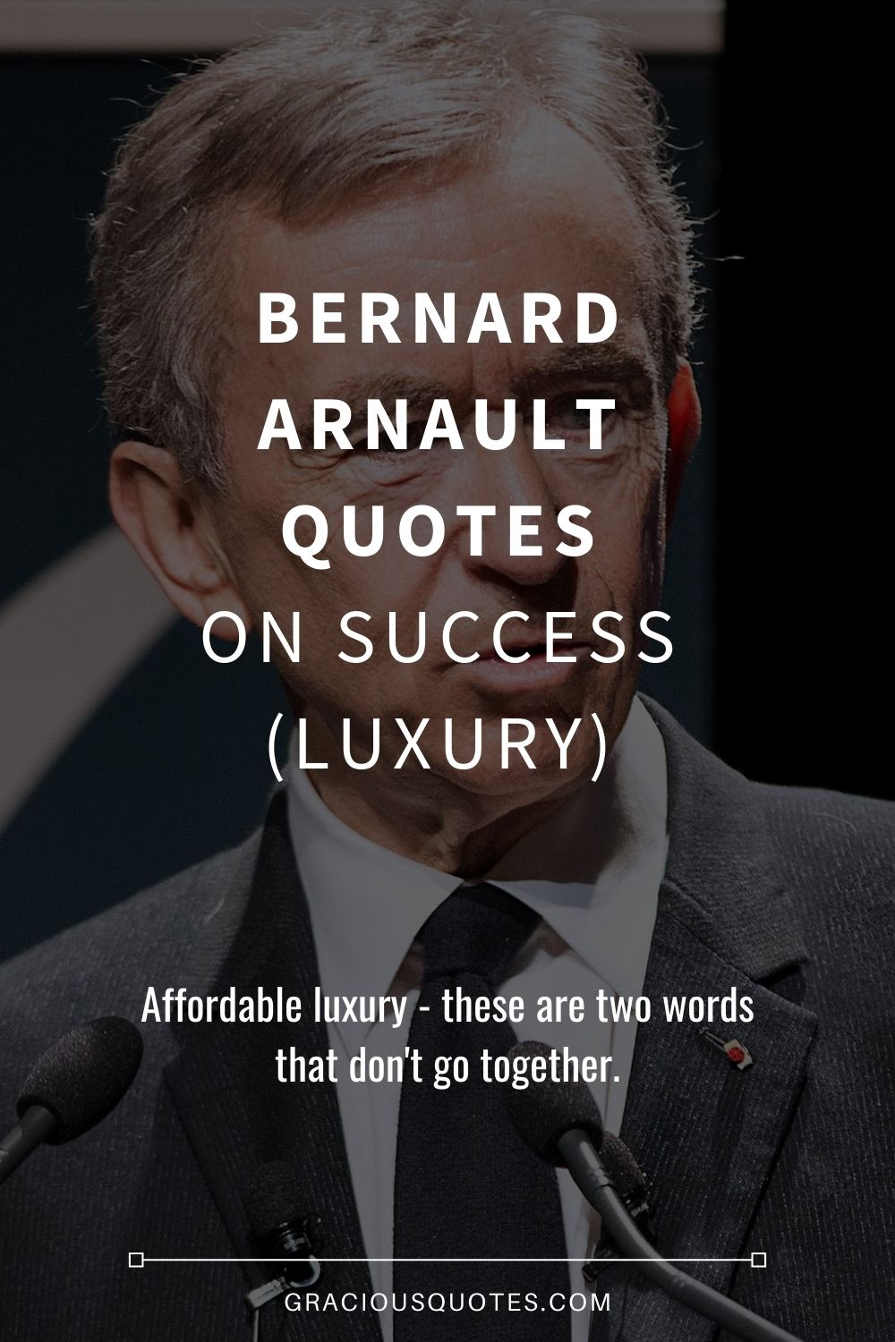 Bernard Arnault Quotes on Success (LUXURY) - Gracious Quotes