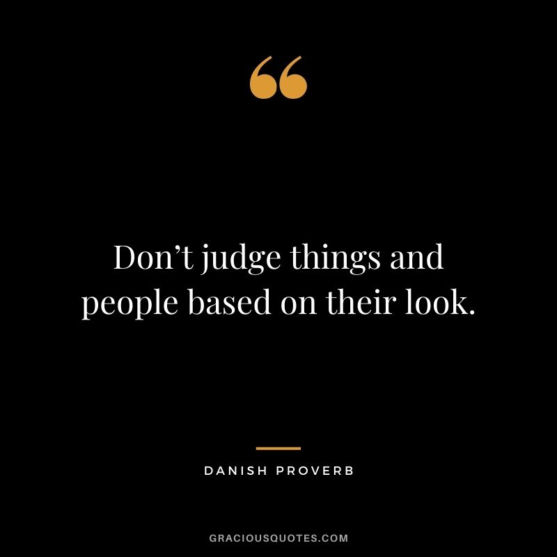 Don't judge things and people based on their look.