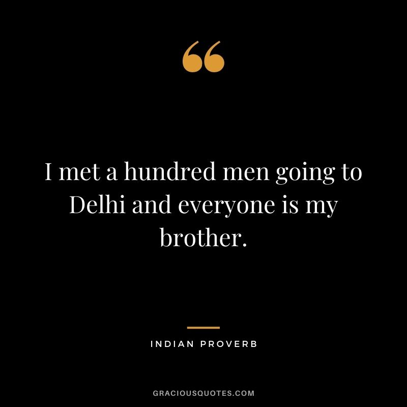 I met a hundred men going to Delhi and everyone is my brother.