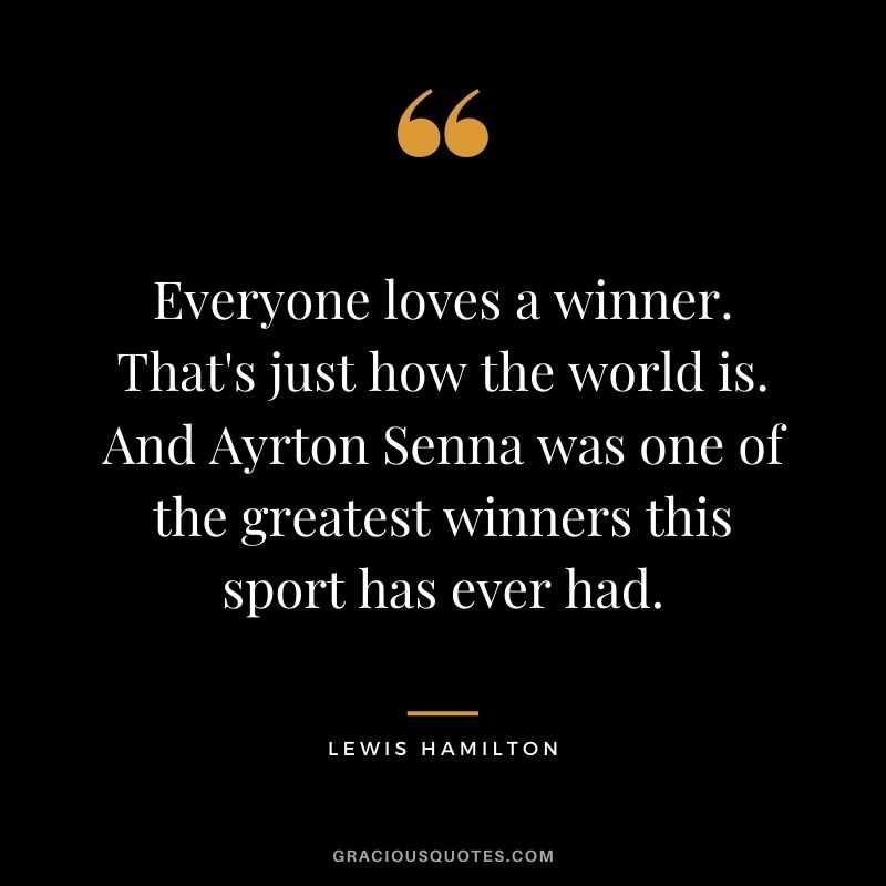 Everyone loves a winner. That's just how the world is. And Ayrton Senna was one of the greatest winners this sport has ever had.