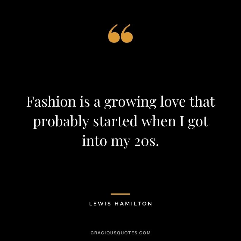 Fashion is a growing love that probably started when I got into my 20s.