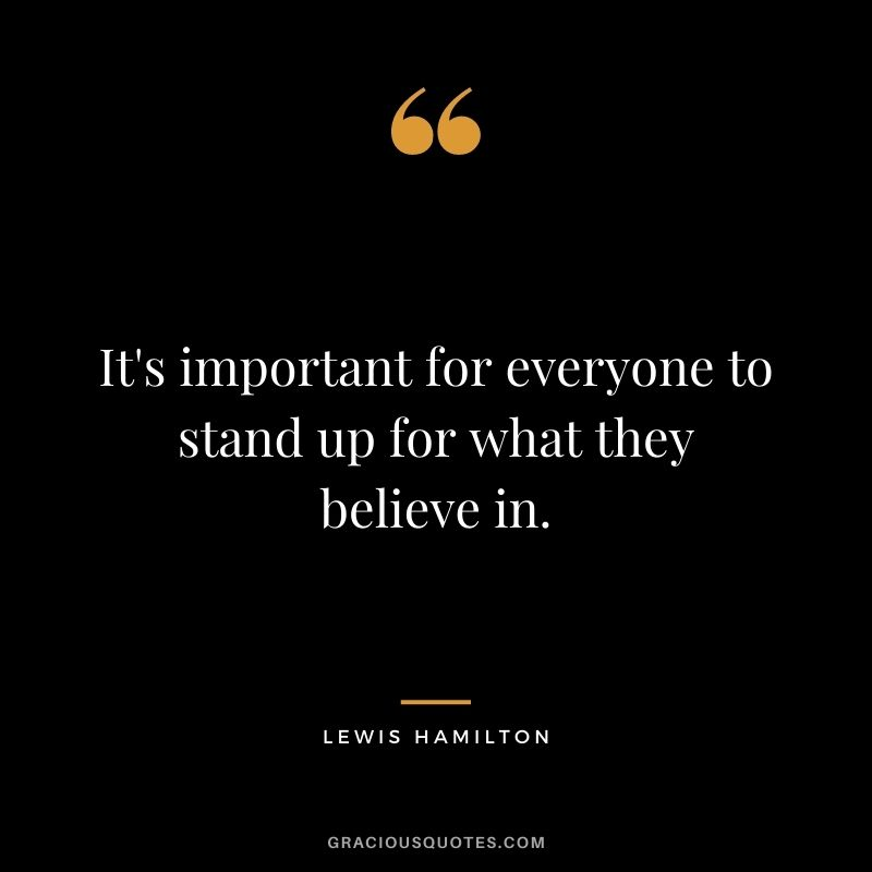It's important for everyone to stand up for what they believe in.