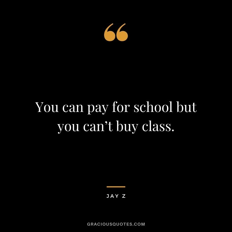 You can pay for school but you can't buy class.