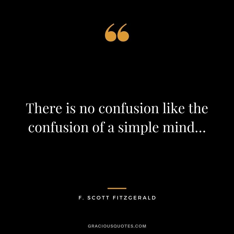There is no confusion like the confusion of a simple mind…