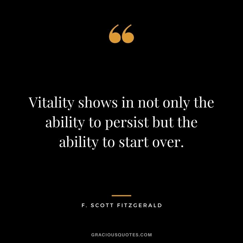 Vitality shows in not only the ability to persist but the ability to start over.