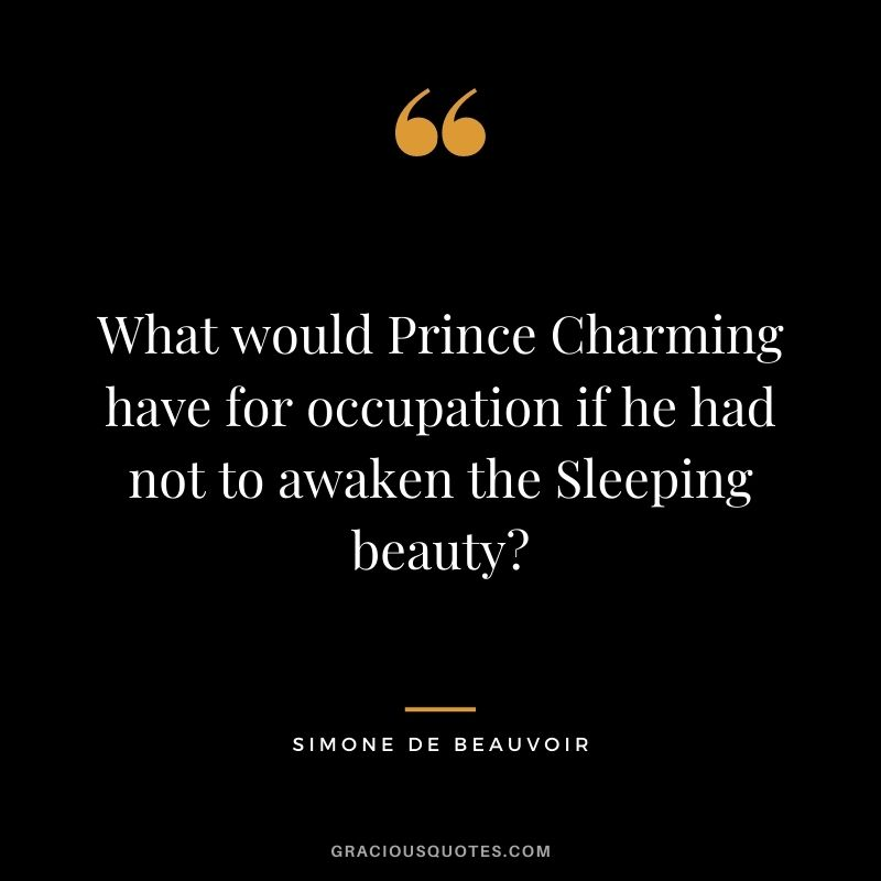 What would Prince Charming have for occupation if he had not to awaken the Sleeping beauty?