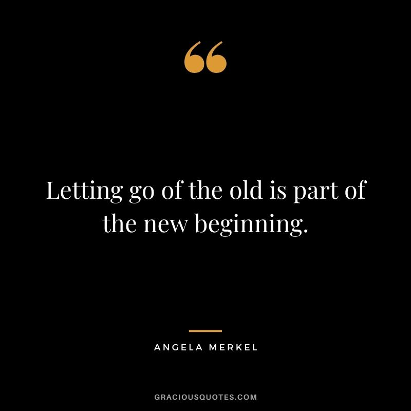 Letting go of the old is part of the new beginning.