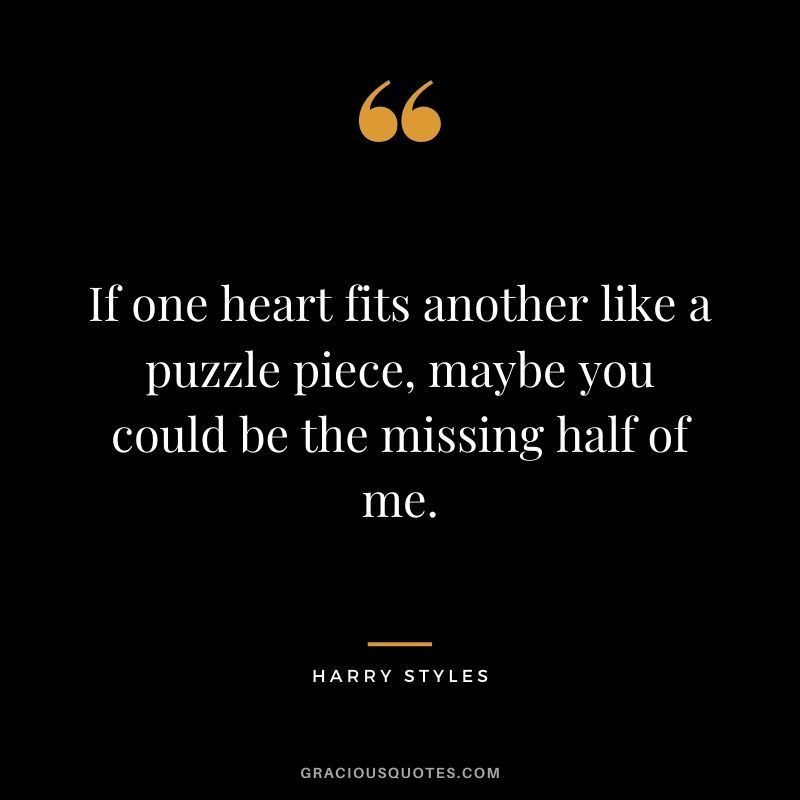 If one heart fits another like a puzzle piece, maybe you could be the missing half of me.