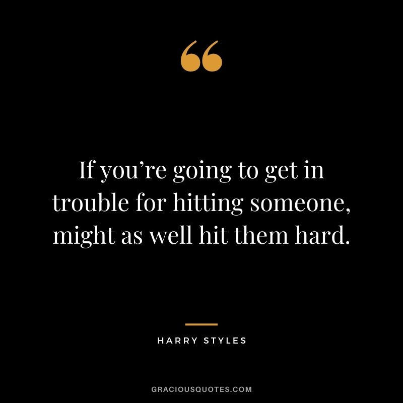If you're going to get in trouble for hitting someone, might as well hit them hard.