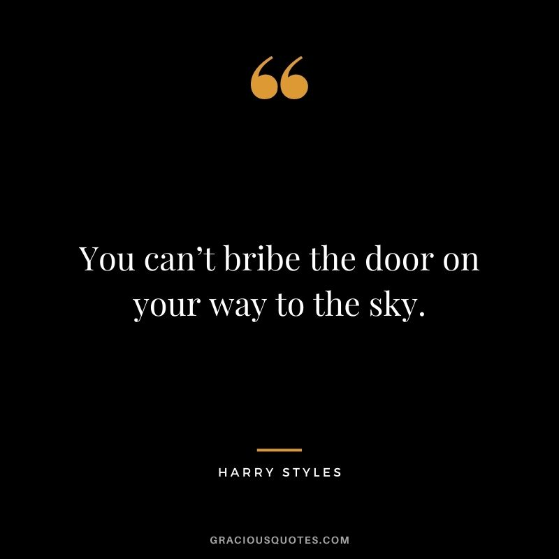 You can't bribe the door on your way to the sky.